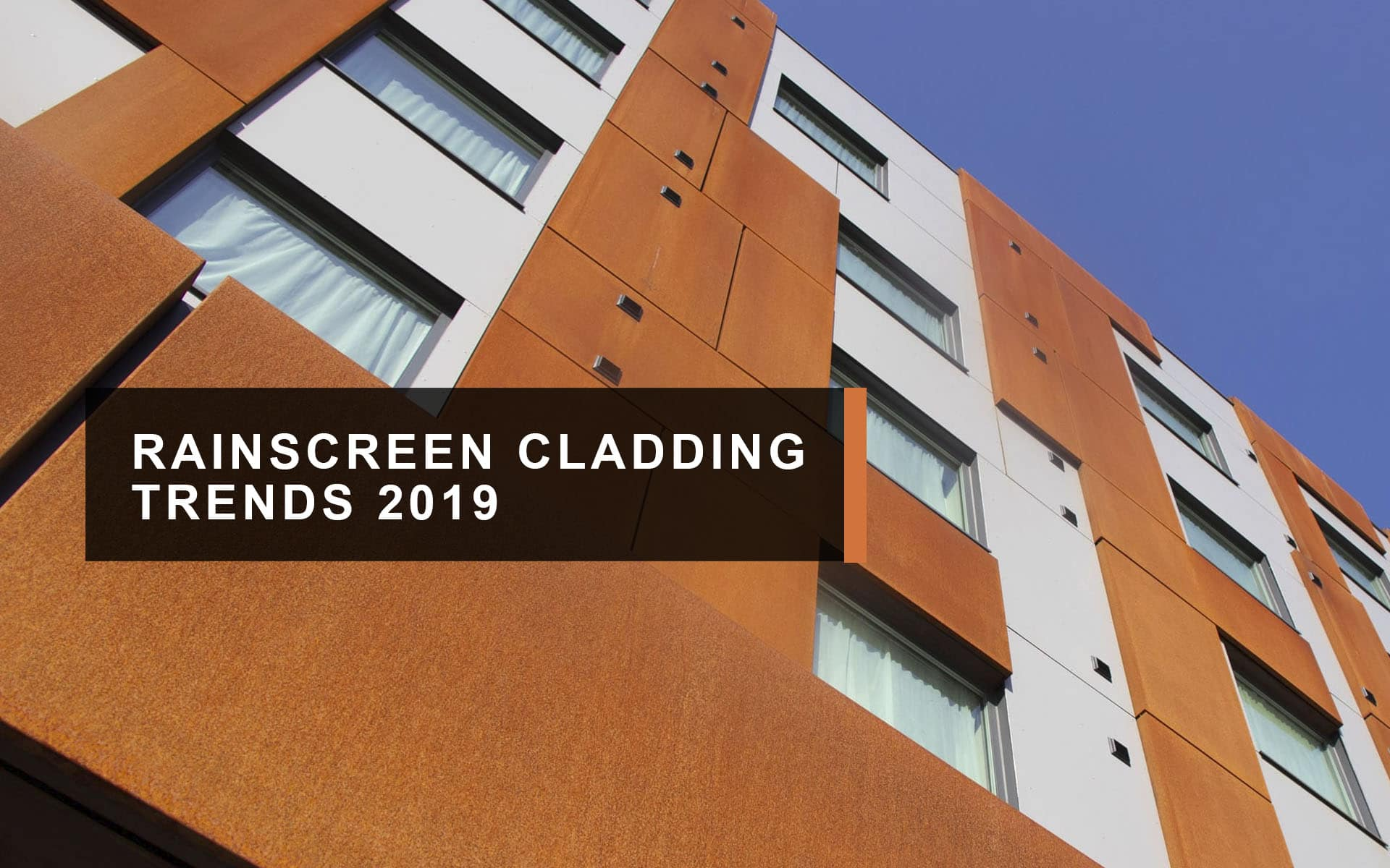 RAINSCREEN CLADDING TRENDS 2019